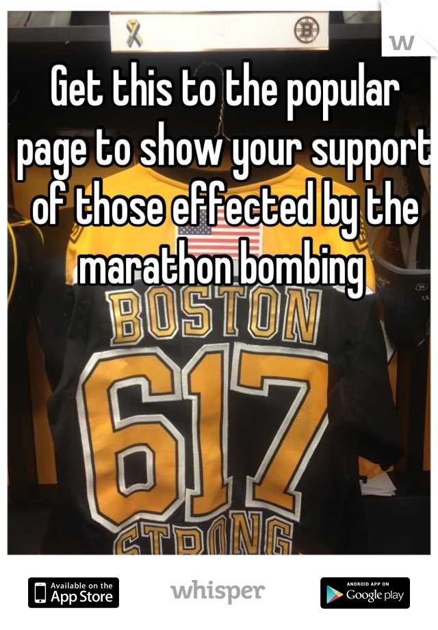Get this to the popular page to show your support of those effected by the marathon bombing