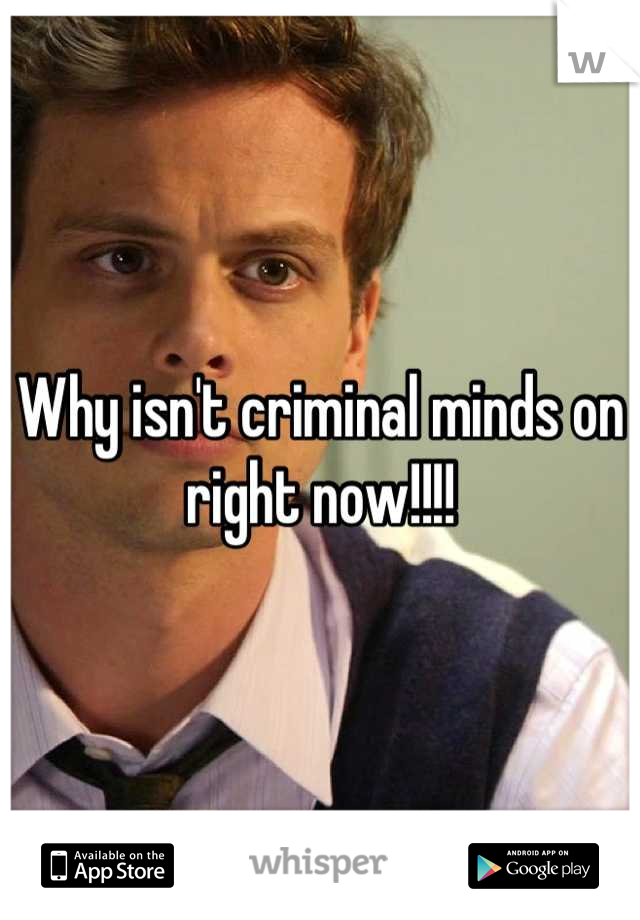 Why isn't criminal minds on right now!!!!
