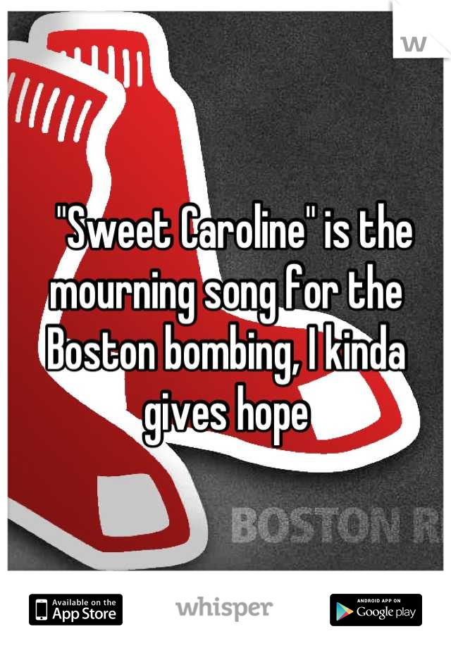 """""""Sweet Caroline"""" is the mourning song for the Boston bombing, I kinda gives hope"""