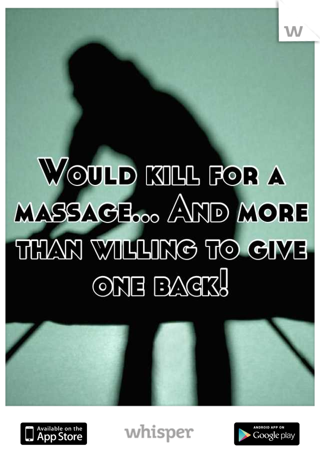 Would kill for a massage... And more than willing to give one back!