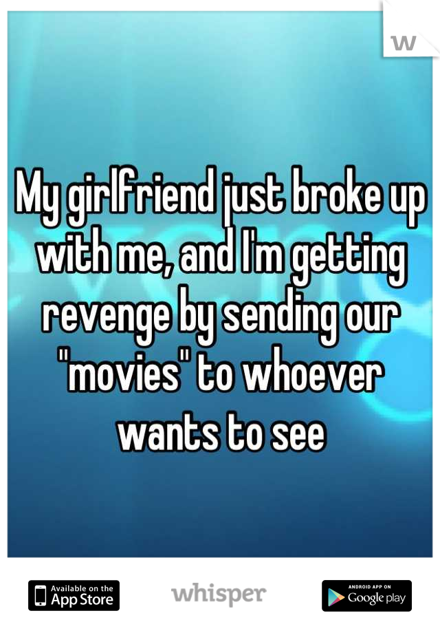 """My girlfriend just broke up with me, and I'm getting revenge by sending our """"movies"""" to whoever wants to see"""