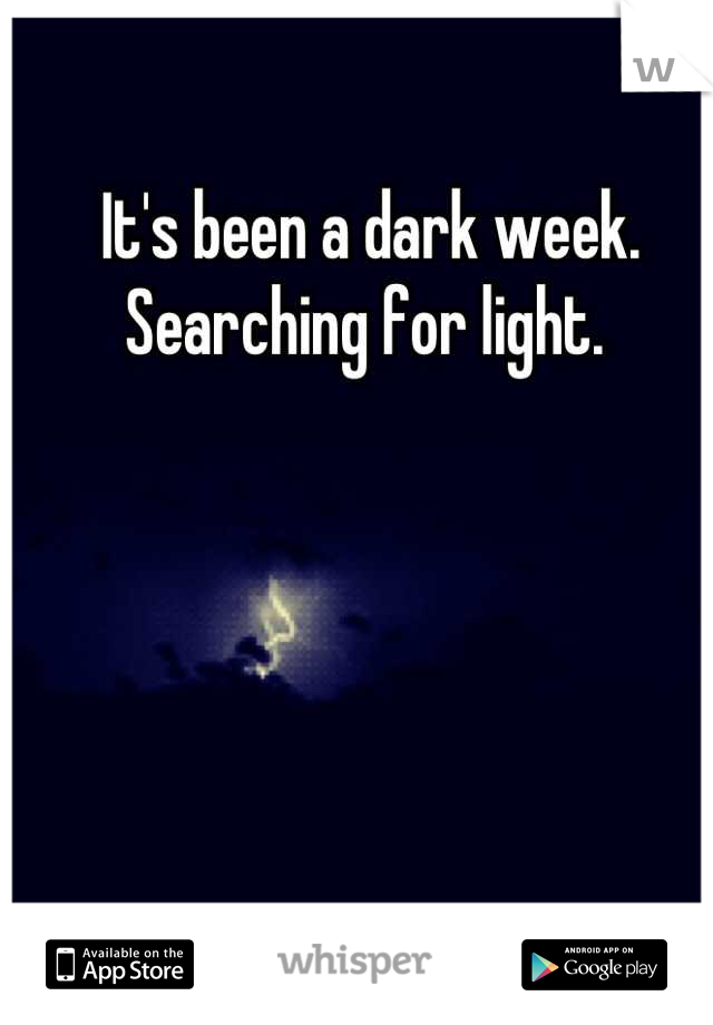 It's been a dark week. Searching for light.