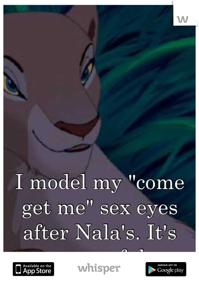 "I model my ""come get me"" sex eyes after Nala's. It's successful."