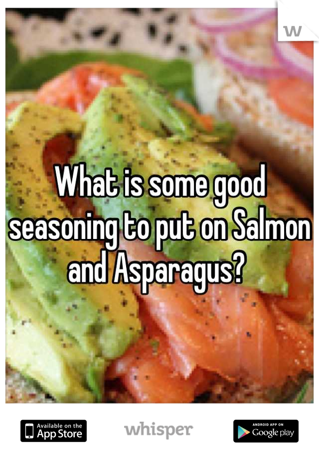 What is some good seasoning to put on Salmon and Asparagus?