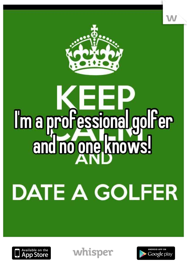 I'm a professional golfer and no one knows!