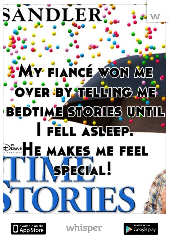 My fiancé won me over by telling me bedtime stories until I fell asleep.  He makes me feel special!