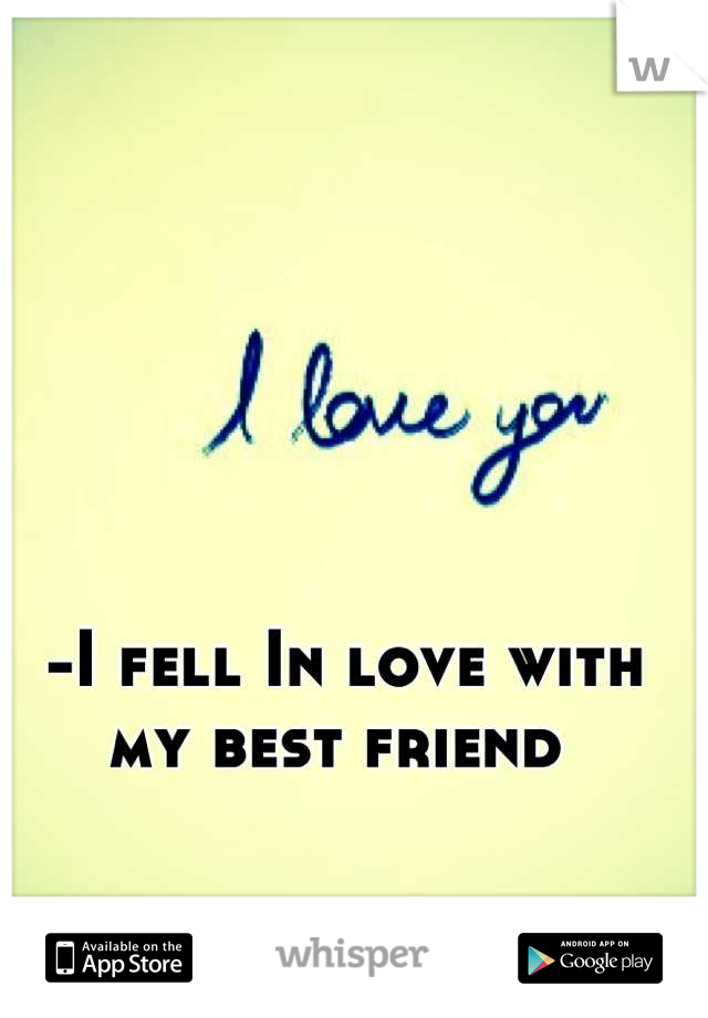 -I fell In love with my best friend