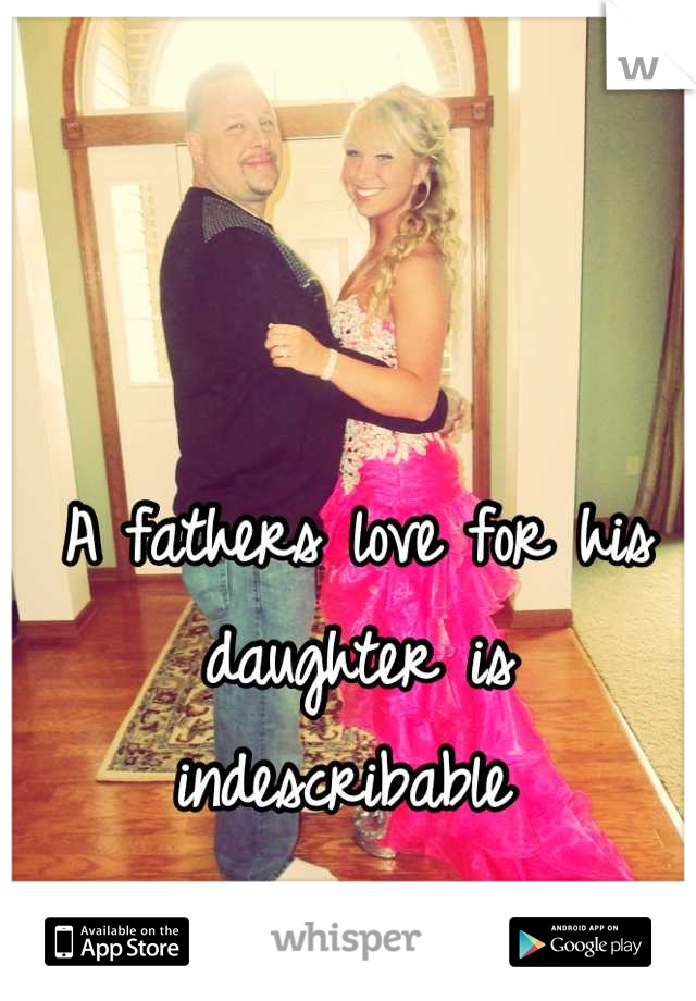 A fathers love for his daughter is indescribable