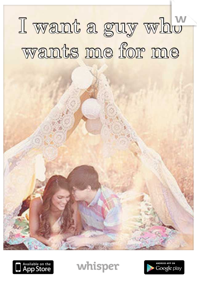 I want a guy who wants me for me