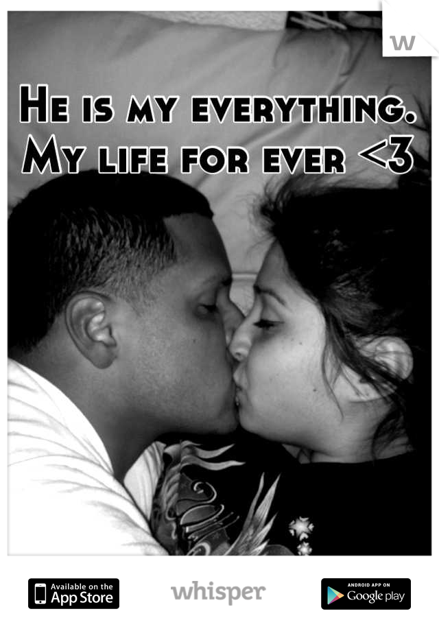 He is my everything. My life for ever <3