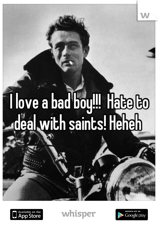 I love a bad boy!!!  Hate to deal with saints! Heheh