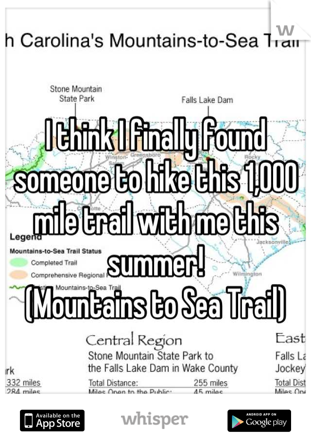 I think I finally found someone to hike this 1,000 mile trail with me this summer!  (Mountains to Sea Trail)