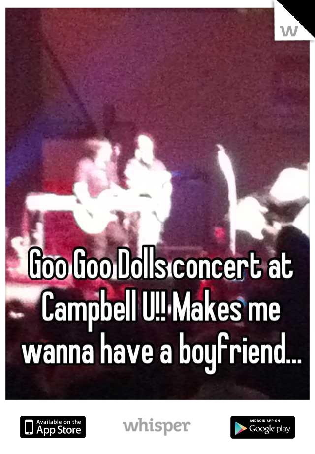 Goo Goo Dolls concert at Campbell U!! Makes me wanna have a boyfriend...