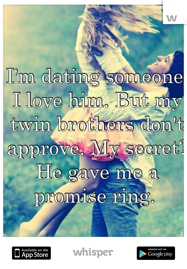I'm dating someone. I love him. But my twin brothers don't approve. My secret? He gave me a promise ring.