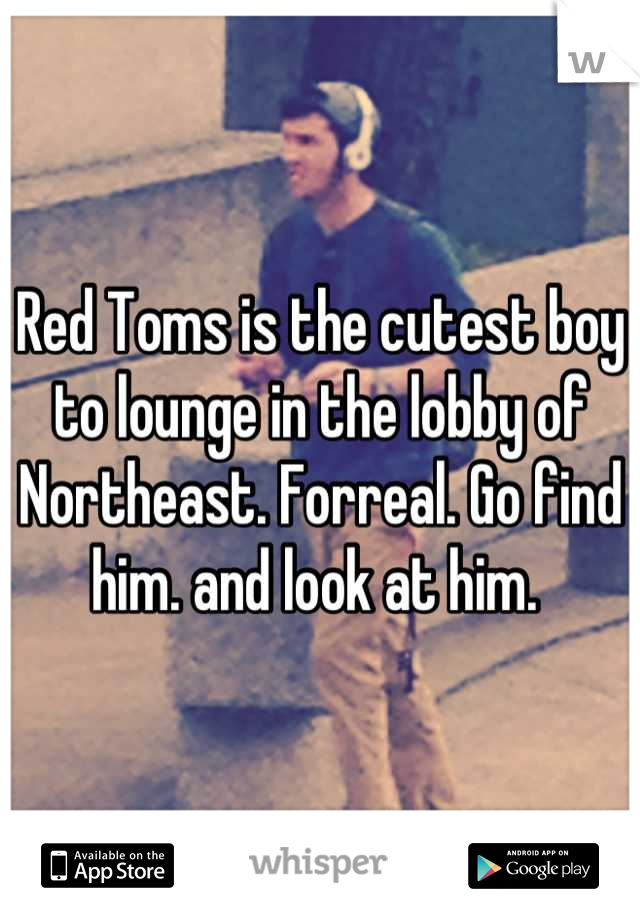 Red Toms is the cutest boy to lounge in the lobby of Northeast. Forreal. Go find him. and look at him.