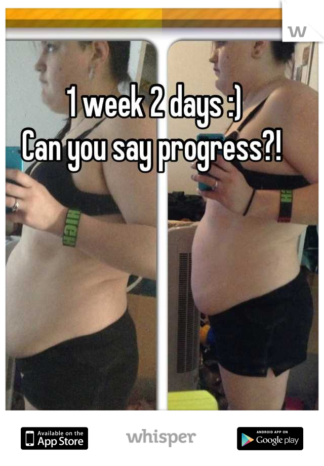 1 week 2 days :)  Can you say progress?!