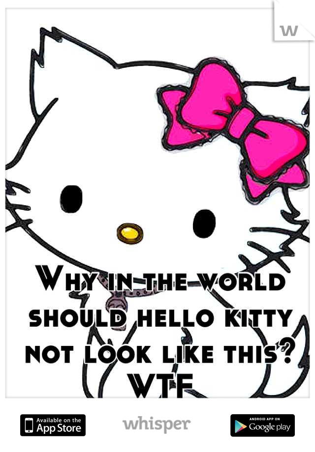 Why in the world should hello kitty not look like this? WTF