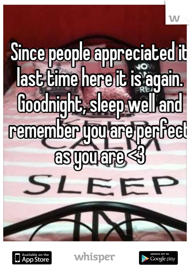 Since people appreciated it last time here it is again. Goodnight, sleep well and remember you are perfect as you are <3
