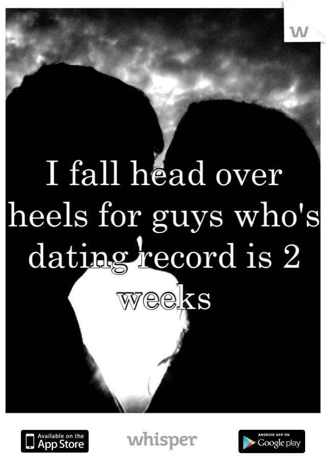I fall head over heels for guys who's dating record is 2 weeks