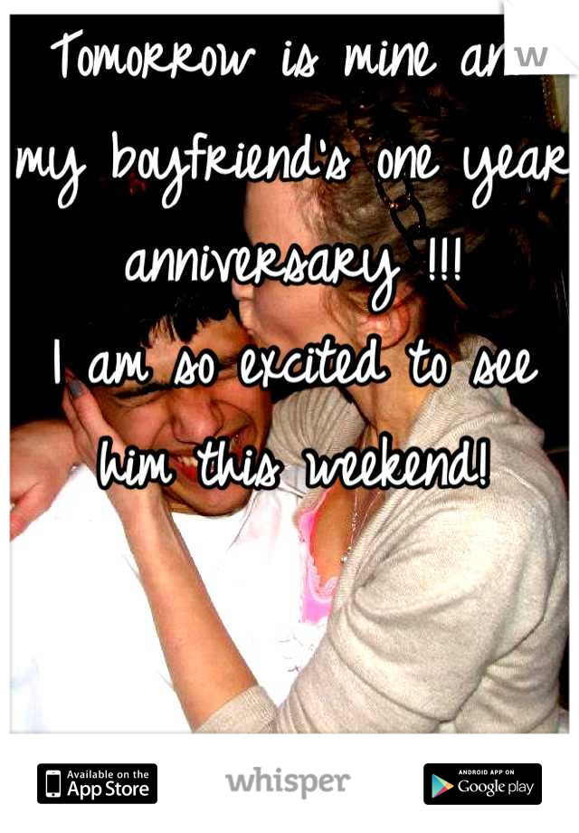 Tomorrow is mine and my boyfriend's one year anniversary !!!  I am so excited to see him this weekend!   <3 4-18-12