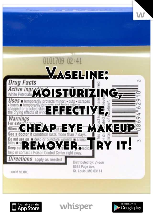 Vaseline: moisturizing, effective,   cheap eye makeup remover. Try it!