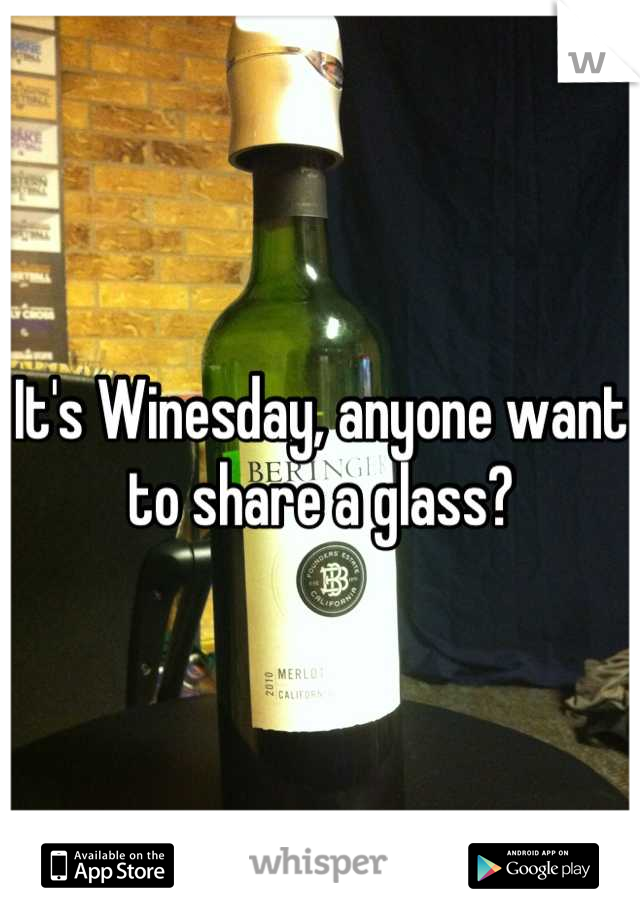 It's Winesday, anyone want to share a glass?