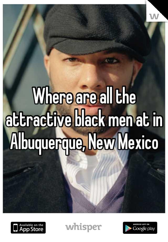 Where are all the attractive black men at in Albuquerque, New Mexico