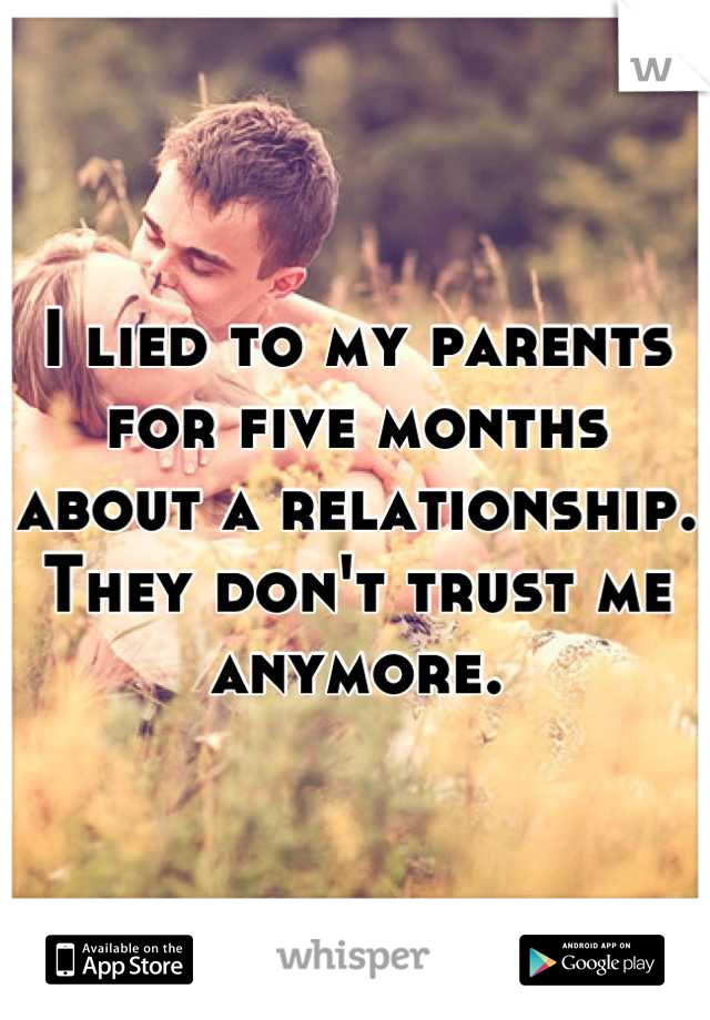 I lied to my parents for five months about a relationship. They don't trust me anymore.
