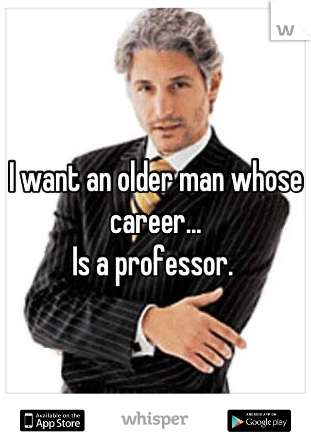 I want an older man whose career... Is a professor.