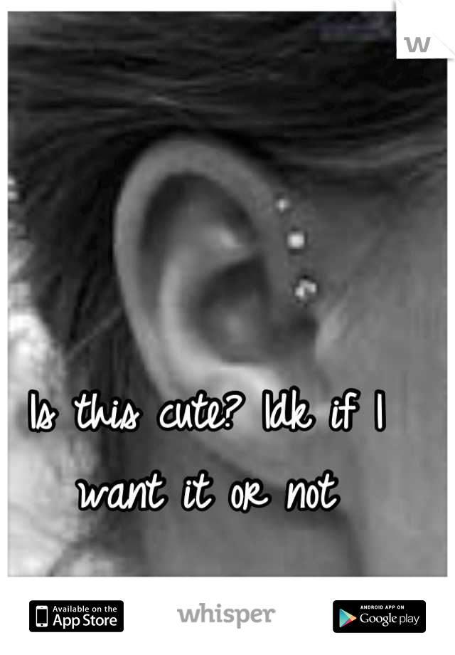 Is this cute? Idk if I want it or not