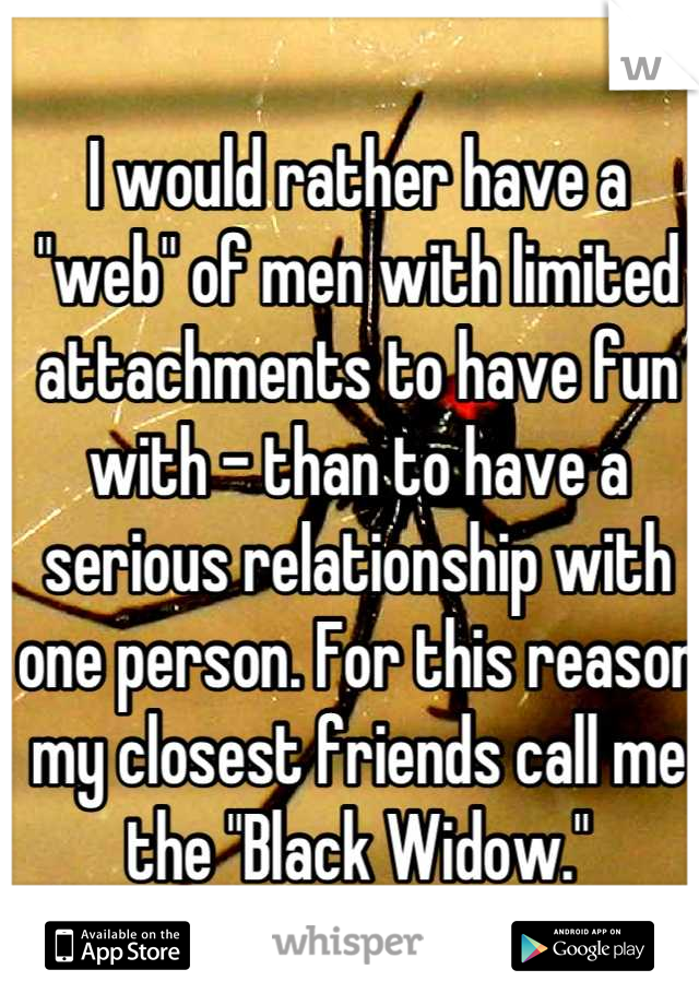 """I would rather have a """"web"""" of men with limited attachments to have fun with - than to have a serious relationship with one person. For this reason my closest friends call me the """"Black Widow."""""""
