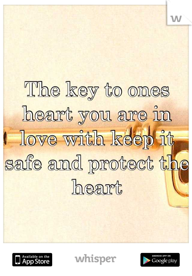 The key to ones heart you are in love with keep it safe and protect the heart