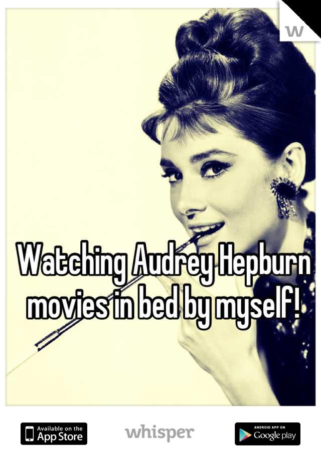 Watching Audrey Hepburn movies in bed by myself!   Most fun I've had in weeks!