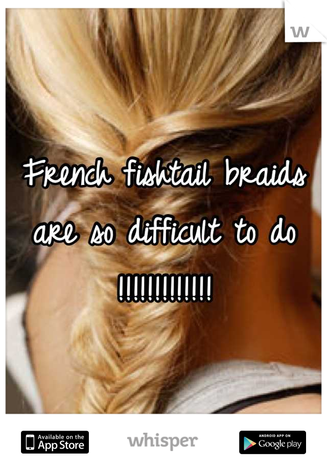 French fishtail braids are so difficult to do !!!!!!!!!!!!!