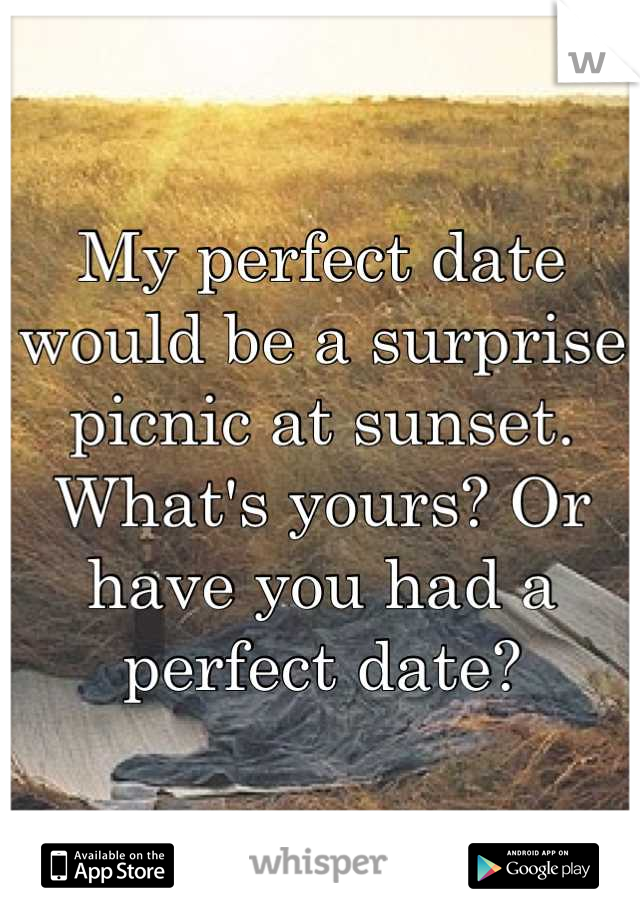 My perfect date would be a surprise picnic at sunset. What's yours? Or have you had a perfect date?