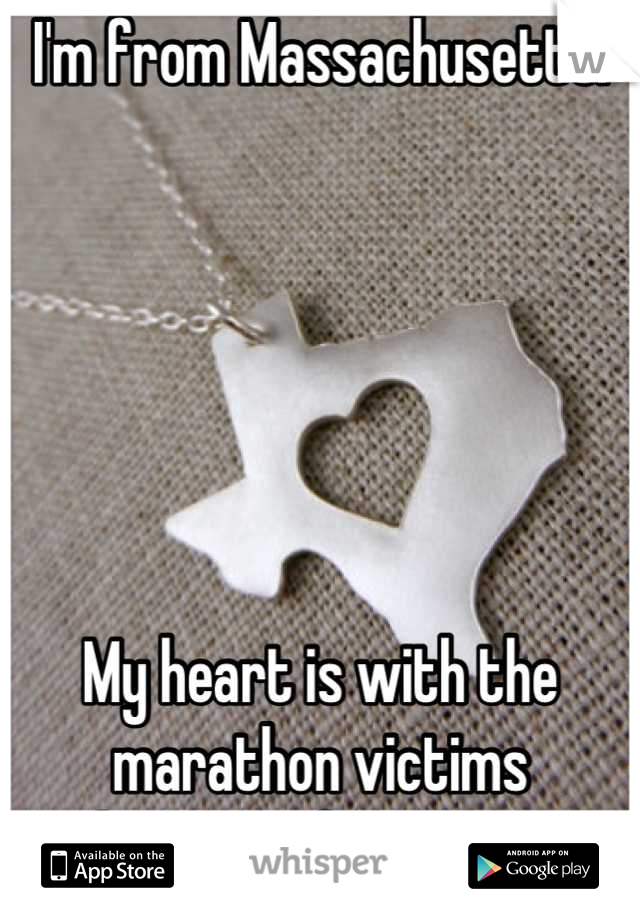 I'm from Massachusetts.       My heart is with the marathon victims & the Texas fire victims.