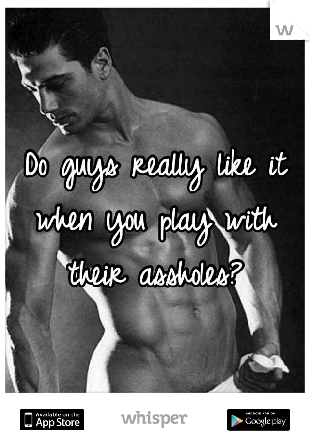 Do guys really like it when you play with their assholes?