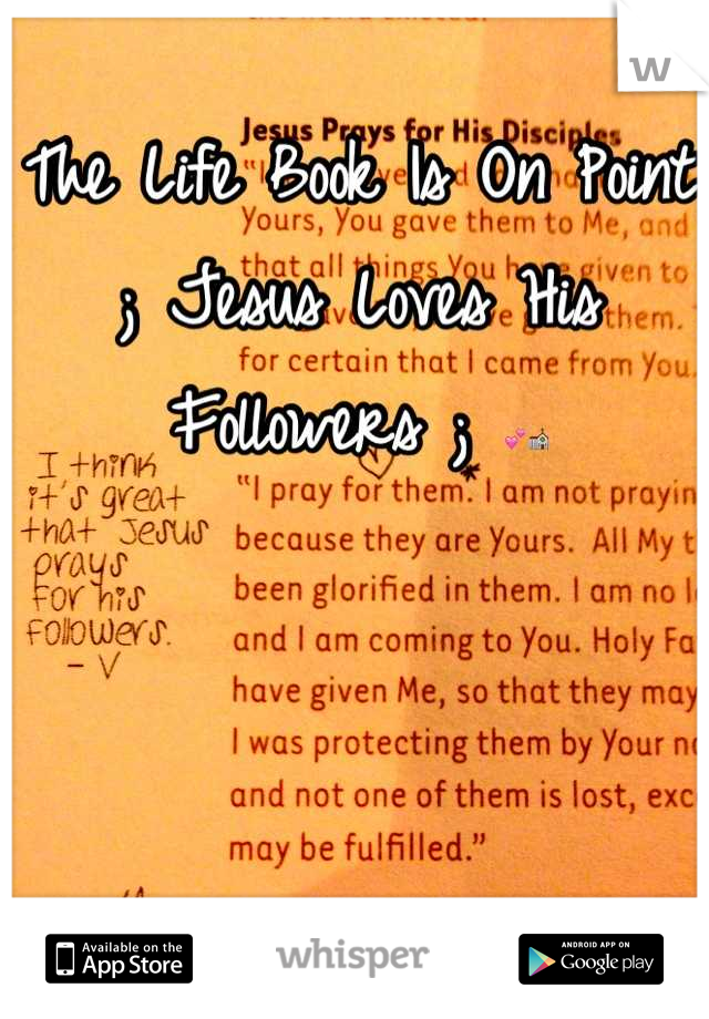 The Life Book Is On Point ; Jesus Loves His Followers ; 💕⛪