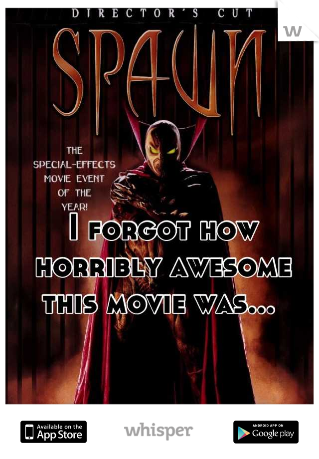 I forgot how horribly awesome this movie was...
