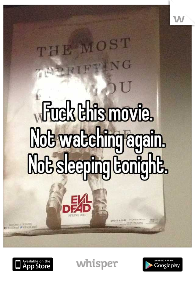 Fuck this movie. Not watching again. Not sleeping tonight.