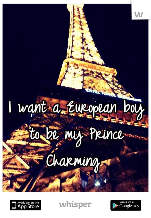 I want a European boy to be my Prince Charming