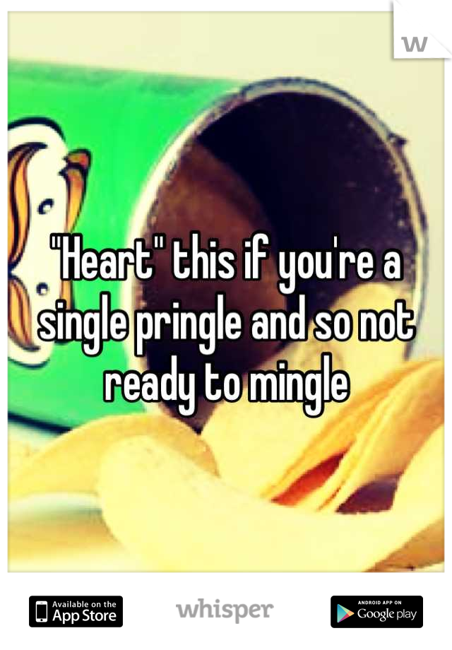 """""""Heart"""" this if you're a single pringle and so not ready to mingle"""