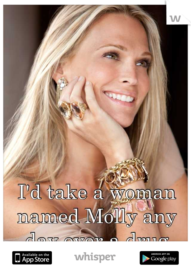 I'd take a woman named Molly any day over a drug