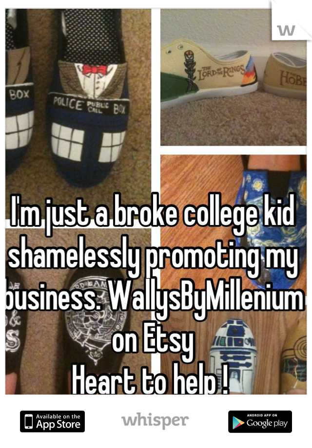 I'm just a broke college kid shamelessly promoting my business. WallysByMillenium on Etsy  Heart to help !