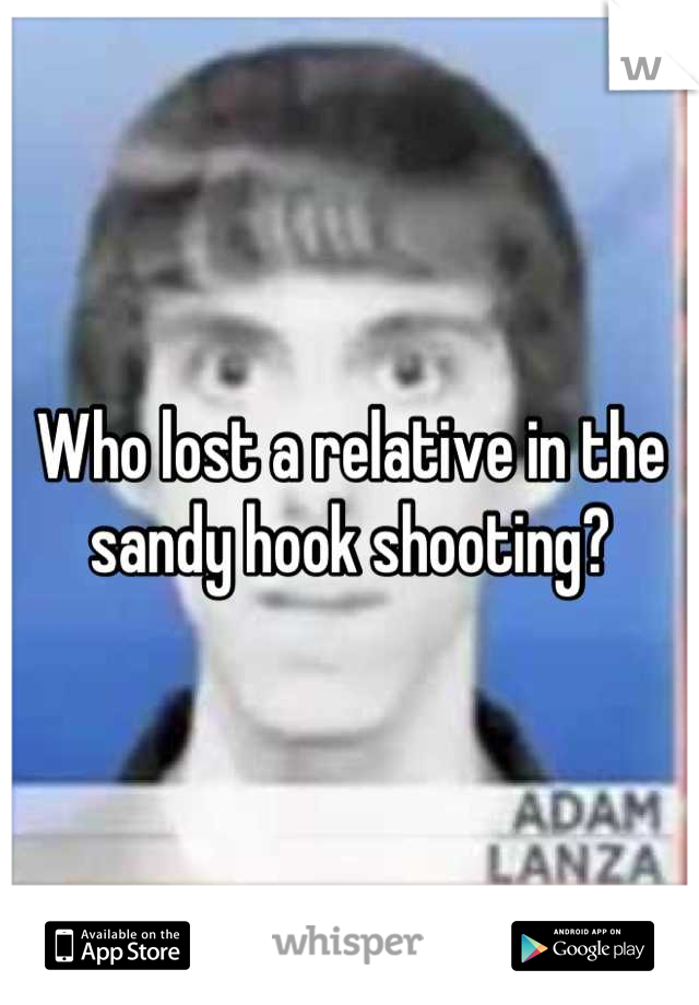 Who lost a relative in the sandy hook shooting?
