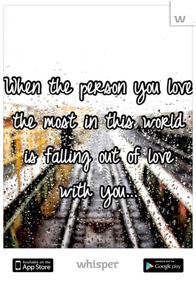When the person you love the most in this world is falling out of love with you...