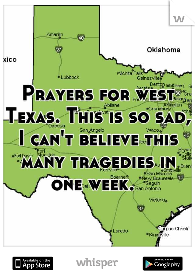Prayers for west Texas. This is so sad, I can't believe this many tragedies in one week.