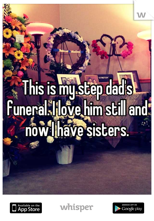 This is my step dad's funeral. I love him still and now I have sisters.