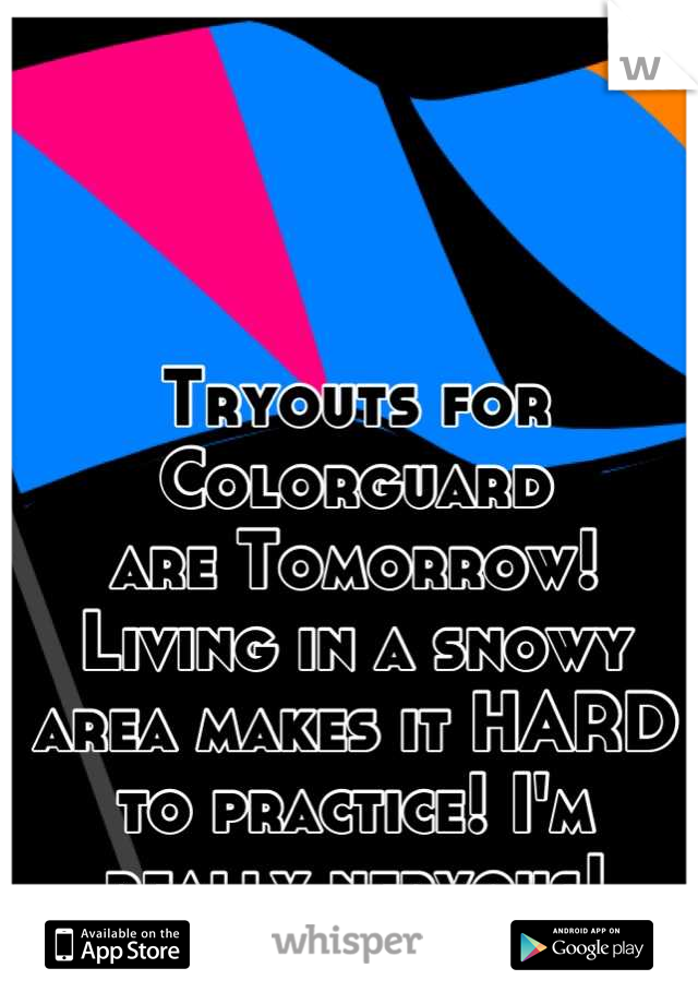 Tryouts for Colorguard are Tomorrow! Living in a snowy area makes it HARD to practice! I'm really nervous!