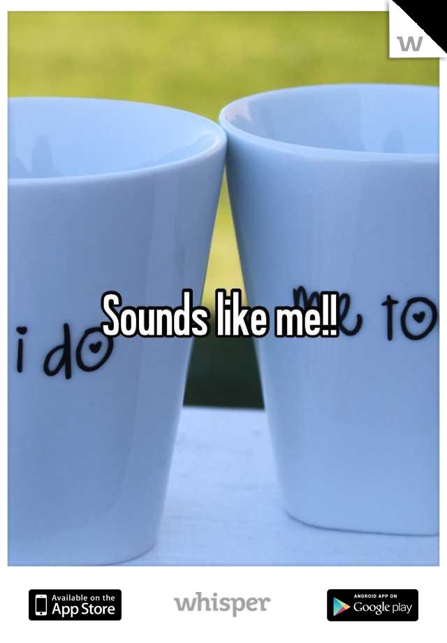 Sounds like me!!